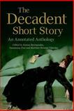 The Decadent Short Story : An Annotated Anthology, , 0748692142
