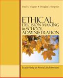Ethical Decision Making in School Administration : Leadership as Moral Architecture, Simpson, Douglas J. and Wagner, Paul A., 141295214X