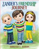 Zander's Friendship Journey, Dorothy Hardin, 1483932141