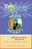 I'm Home, Now What? : Twenty Missionary Habits to Have a Successful Life, Lee, Robert E., 1599552140