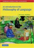 An Introduction to the Philosophy of Language, Morris, Michael, 0521842158