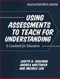 Facilitator's Guide to Using Assessments to Teach for Understanding : A Casebook for Educators, Shulman, Judith and Whittaker, Andrea, 0807742155