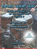 Drum Your Way from Beginning Joe to Drumming Pro, Greg Sundel, 1478112158