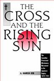 The Cross and the Rising Sun : The Canadian Protestant Missionary Movement in the Japanese Empire, 1872-1931, Ion, A Hamish, 1554582156