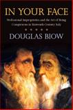 In Your Face : Professional Improprieties and the Art of Being Conspicuous in Sixteenth-Century Italy, Biow, Douglas, 0804762155