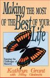 Making the Most of the Best of Your Life, Kathryn Grant and Penny R. Giesbrecht, 0929292154