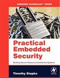 Practical Embedded Security : Building Secure Resource-Constrained Systems, Stapko, Timothy, 0750682159