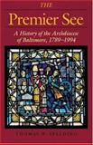 The Premier See : A History of the Archdiocese of Baltimore, 1789-1989, Spalding, Thomas W., 0801852153