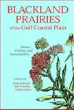 Blackland Prairies of the Gulf Coastal Plain : Nature, Culture, and Sustainability, Evan Peacock, Timothy Schauwecker, 0817312153