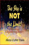 The Sky Is Not the Limit! a Book of Empowering Poetry, Alicea Crafter, 1933972157