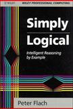 Simply Logical Intelligent Reasoning by Example, Flach, Peter A., 0471942154