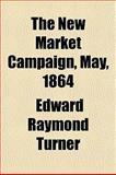 The New Market Campaign, May 1864, Edward Raymond Turner, 1150842156