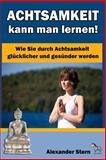 Achtsamkeit Kann Man Lernen!, Alexander Stern, 1500162159