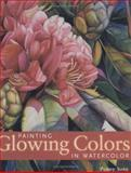 Painting Glowing Colors in Watercolor, Penny Soto, 1581802153