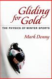 Gliding for Gold : The Physics of Winter Sports, Denny, Mark, 1421402157