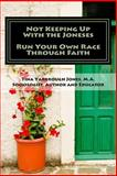 Not Keeping up with the Joneses, Run Your Own Race Through Faith, Tina Jones, 1495212157