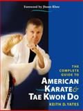 The Complete Guide to American Karate and Tae Kwon Do, Keith D. Yates, 1583942157