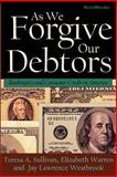 As We Forgive Our Debtors : Bankruptcy and Consumer Credit in America, Sullivan, Teresa A. and Warren, Elizabeth, 1893122158