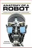 Anatomy of a Robot : Literature, Cinema, and the Cultural Work of Artificial People, Kakoudaki, Despina, 0813562155