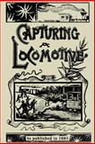 Capturing a Locomotive, William Pittenger, 1582182159