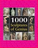 1000 Sculptures of Genius, Joseph Manca and Patrick Bade, 1844842150