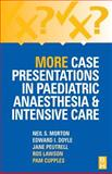 More Case Presentations in Paediatric Anaesthesia and Intensive Care, Morton, Neil S. and Doyle, E. I., 0750642157