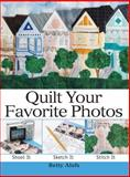 Quilt Your Favorite Photos, Betty Alofs, 0896892158