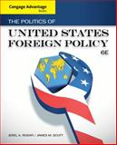 The Politics of United States Foreign Policy, Rosati, Jerel A. and Scott, James M., 1133602150