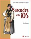 Barcodes with iOS : Bringing Together the Digital and Physical Worlds, Drobnik, Oliver, 161729215X