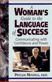 A Woman's Guide to the Language of Success : Communicating with Confidence and Power, Mindell, Phyllis, 0131572156