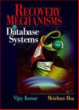 Recovery Mechanisms in Database Systems, Kumar, Vijay and Hsu, Meichun, 013614215X