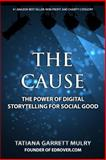 The Cause: the Power of Digital Storytelling for Social Good, Tatiana Mulry, 0615782159