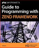 Php Architect's Guide to Programming with Zend Framework, Cal Evans, 0973862157