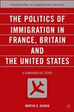The Politics of Immigration in France, Britain, and the United States : A Comparative Study, Schain, Martin A., 1403962154