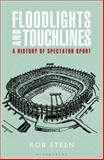 Floodlights and Touchlines : A History of Spectator Sports, Steen, Rob, 1408152150