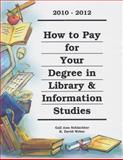 How to Pay for Your Degree in Library and Information Studies, 2010-2012, Schlachter, Gail Ann and Weber, R. David, 1588412156