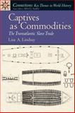 Captives as Commodities : The Transatlantic Slave Trade, Lisa A. Lindsay, 0131942158