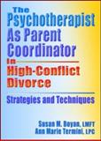 The Psychotherapist As Parent Coordinator in High-Conflict Divorce : Strategies and Techniques, Boyan, Susan and Termini, Ann Marie, 078902215X