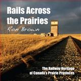 Rails Across the Prairies, Ron Brown, 1459702158