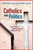 Catholics and Politics : The Dynamic Tension Between Faith and Power, Heyer, Kristin E., 1589012151