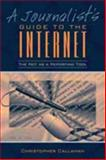 A Journalist's Guide to the Internet : The Net as a Reporting Tool, Callahan, Christopher, 0205282156
