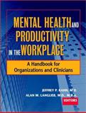 Mental Health and Productivity in the Workplace : A Handbook for Organizations and Clinicians, , 0787962155