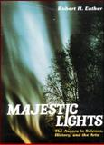 Majestic Lights : The Aurora in Science, History and the Arts, Eather, Robert, 0875902154
