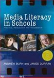 Media Literacy in Schools : Practice, Production and Progression, Burn, Andrew and Durran, James, 1412922151