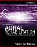 Foundations of Aural Rehabilitation : Children, Adults, and Their Family Members, Tye-Murray, Nancy, 1428312153