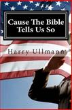 Cause the Bible Tells Us So, Harry Ullmann and M. Ullmann, 1493662155