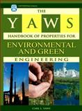 Properties for Environmental and Green Engineering : Adsorption Capacity, Water Solubility, Henry's Law Constant ..., Yaws, Carl L., 1933762152