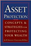 Asset Protection : Concepts and Strategies for Protecting Your Wealth, Adkisson, Jay and Riser, Chris, 0071432167
