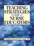 Teaching Strategies for Nurse Educators, DeYoung, Sandra, 0130452165