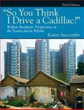 So You Think I Drive a Cadillac? : Welfare Recipients' Perspectives on the System and Its Reform, Seccombe, Karen, 0205792162